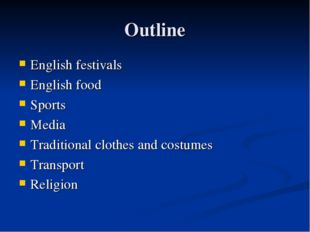 Outline English festivals English food Sports Media Traditional clothes and c