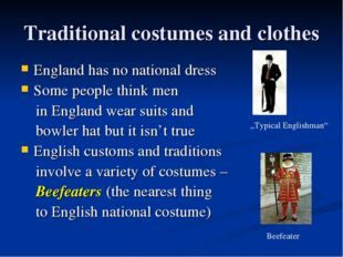 Traditional costumes and clothes England has no national dress Some people th