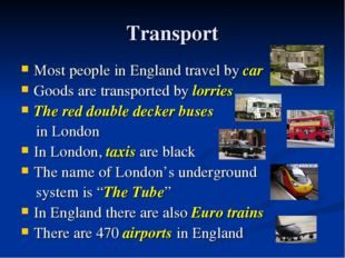 Transport Most people in England travel by car Goods are transported by lorri