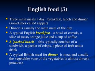 English food (3) Three main meals a day : breakfast, lunch and dinner (someti