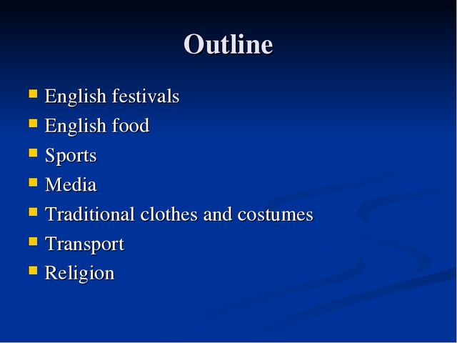 Outline English festivals English food Sports Media Traditional clothes and c...