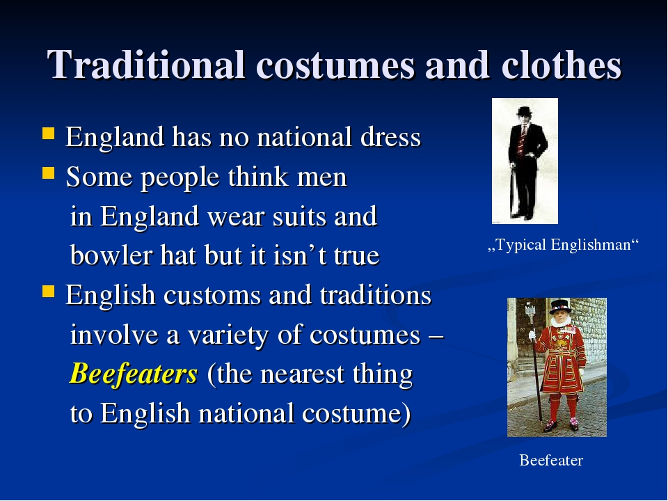 Traditional costumes and clothes England has no national dress Some people th...
