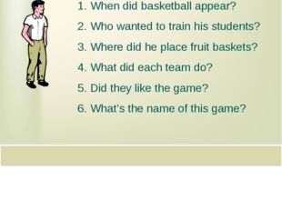 When did basketball appear? Who wanted to train his students? Where did he pl