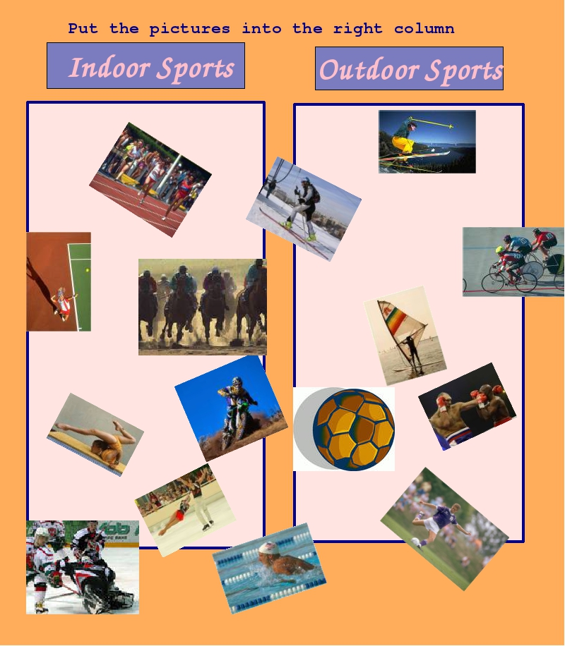 Indoor Sports Outdoor Sports Put the pictures into the right column