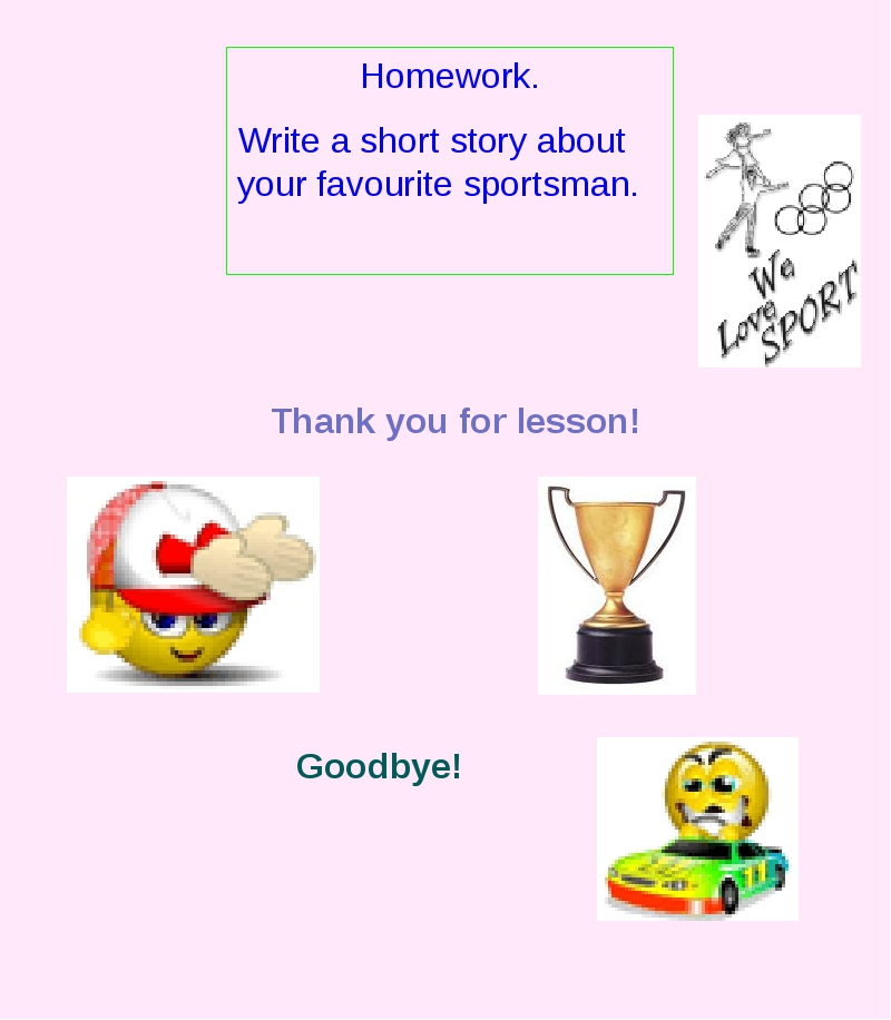 Homework. Write a short story about your favourite sportsman. Thank you for l...
