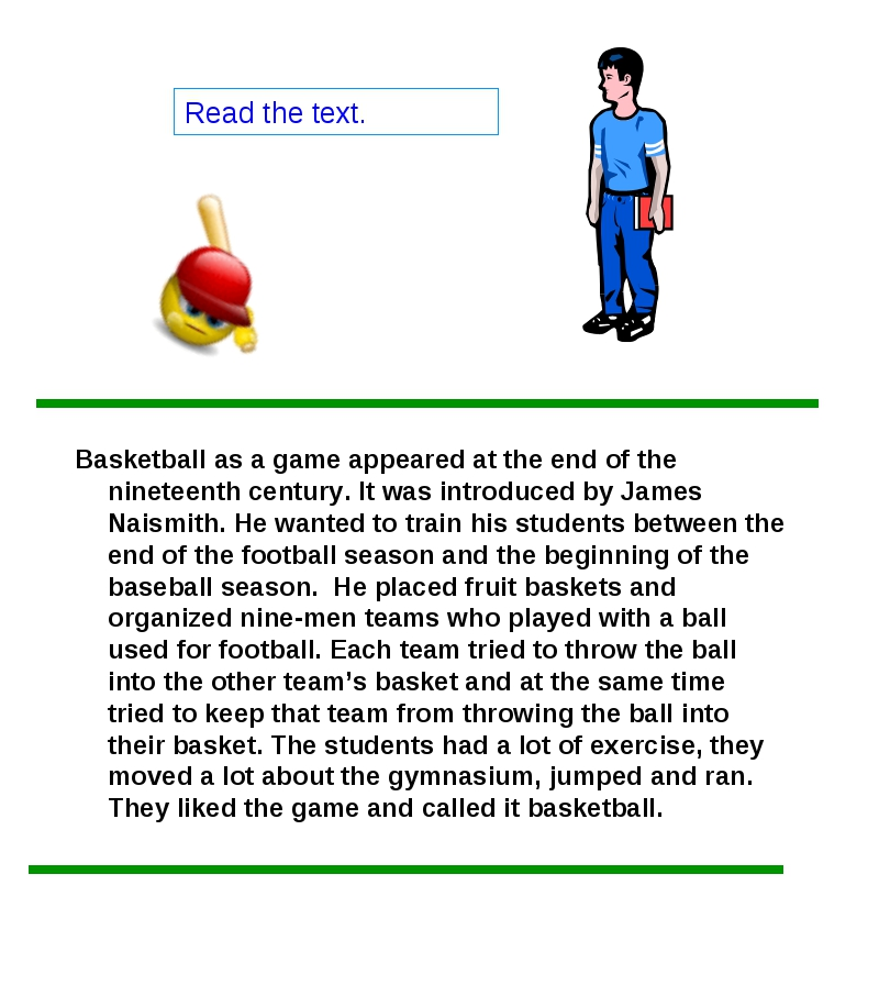 Read the text. Basketball as a game appeared at the end of the nineteenth cen...