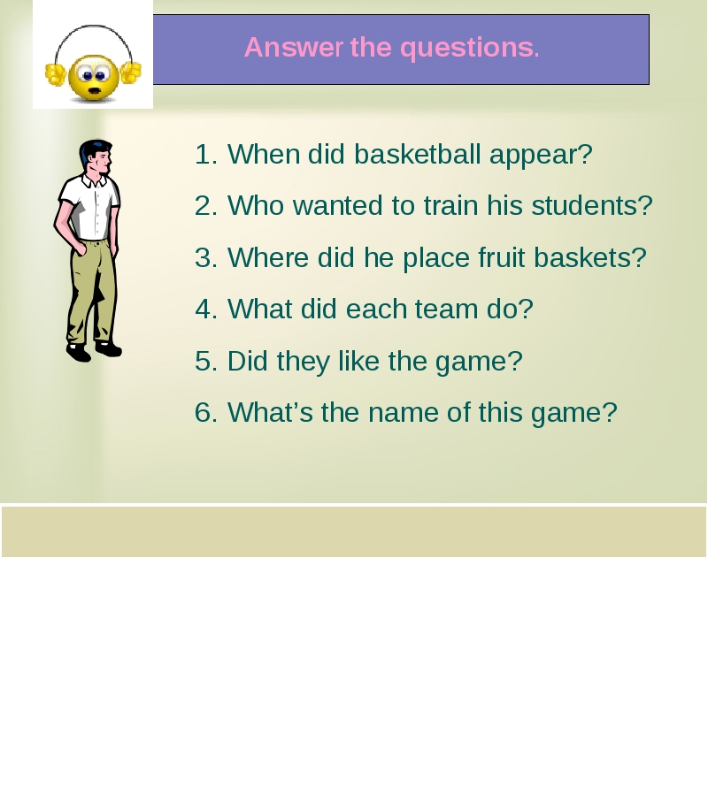 When did basketball appear? Who wanted to train his students? Where did he pl...