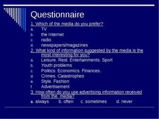 Questionnaire 1. Which of the media do you prefer? TV the Internet radio news