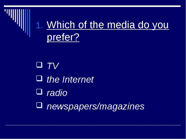 Which of the media do you prefer? TV the Internet radio newspapers/magazines