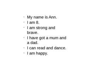 My name is Ann. I am 8. I am strong and brave. I have got a mum and a dad. I