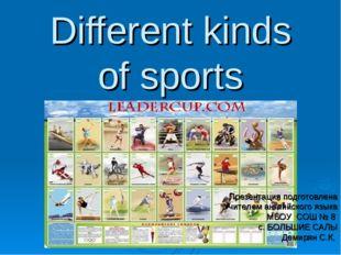 Different kinds of sports Презентация подготовлена Учителем английского языка
