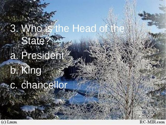 3. Who is the Head of the State? President King chancellor