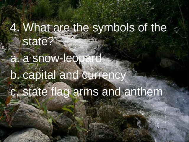 4. What are the symbols of the state? a snow-leopard capital and currency sta...