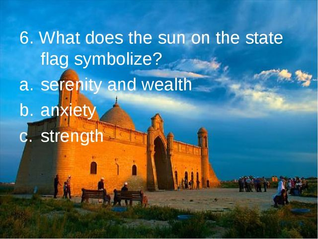 6. What does the sun on the state flag symbolize? serenity and wealth anxiety...