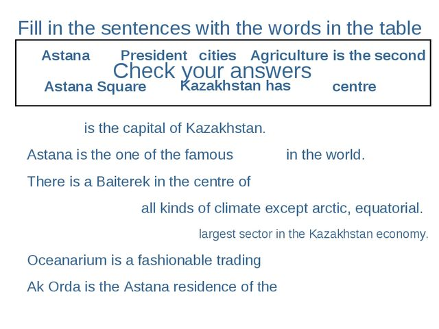 Fill in the sentences with the words in the table is the capital of Kazakhsta...