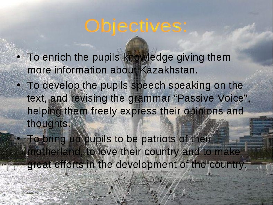 To enrich the pupils knowledge giving them more information about Kazakhstan....