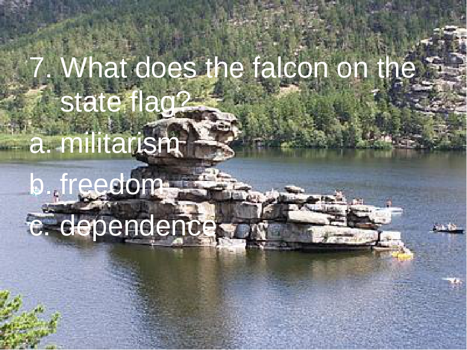 7. What does the falcon on the state flag? militarism freedom dependence