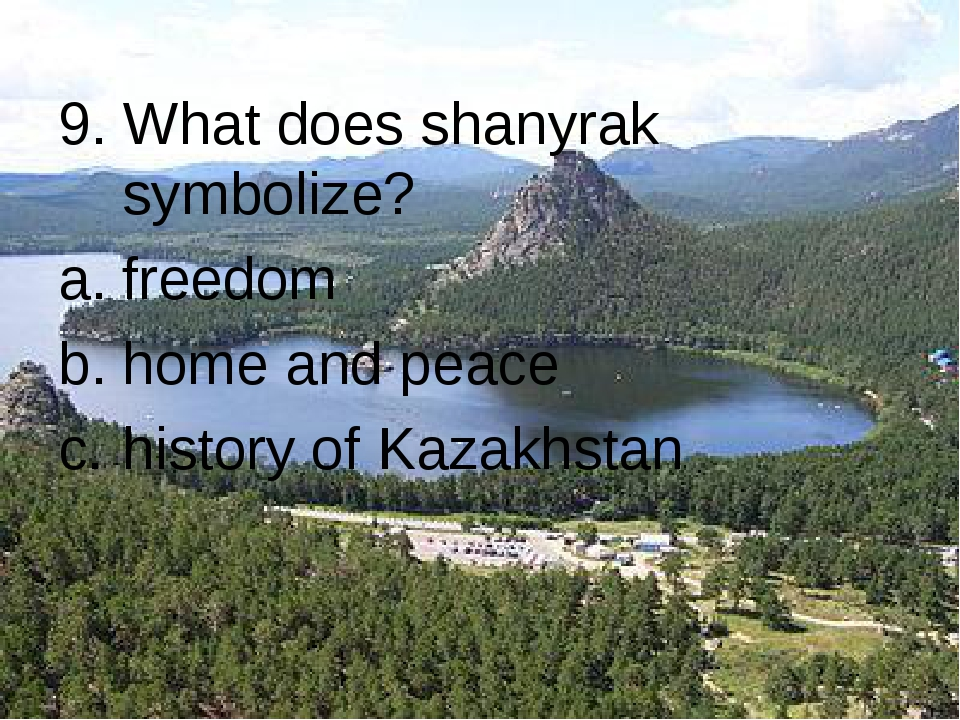 9. What does shanyrak symbolize? freedom home and peace history of Kazakhstan