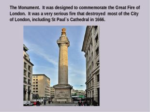 The Monument. It was designed to commemorate the Great Fire of London. It was