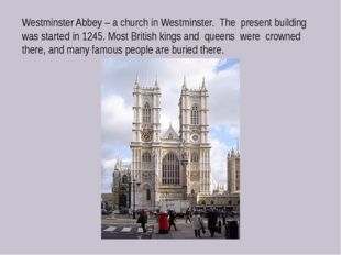 Westminster Abbey – a church in Westminster. The present building was started