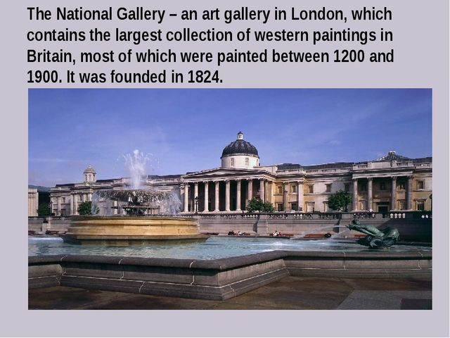 The National Gallery – an art gallery in London, which contains the largest c...