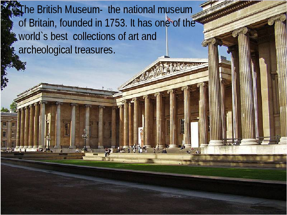 The British Museum- the national museum of Britain, founded in 1753. It has o...