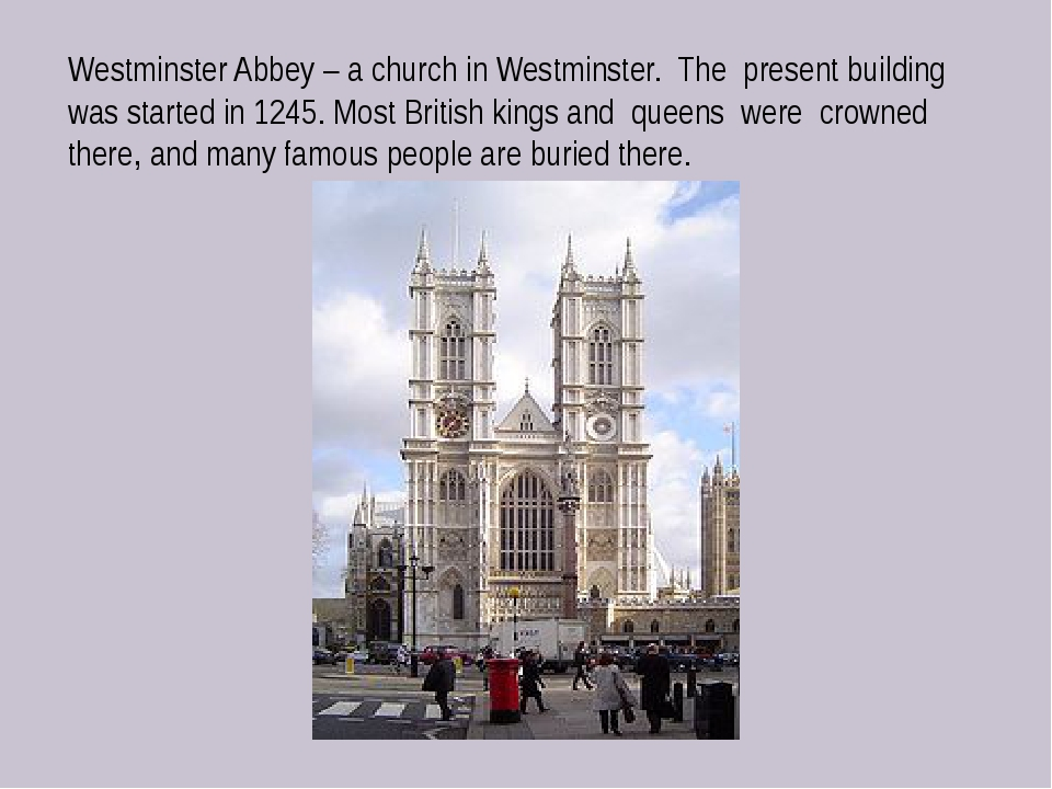 Westminster Abbey – a church in Westminster. The present building was started...