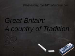Great Britain: A country of Tradition . Wednesday, the 18th of November