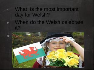 What is the most important day for Welsh? When do the Welsh celebrate it? Wha