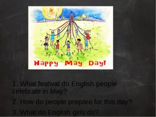 1. What festival do English people celebrate in May? 2. How do people prepar