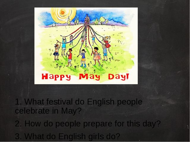 1. What festival do English people celebrate in May? 2. How do people prepar...