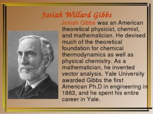 Josiah Willard Gibbs Josiah Gibbs was an American theoretical physicist, chem