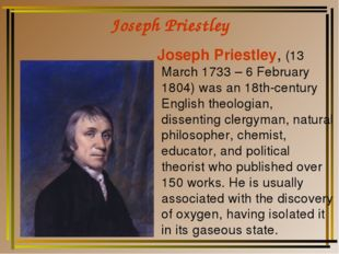 Joseph Priestley Joseph Priestley, (13 March 1733 – 6 February 1804) was an 1