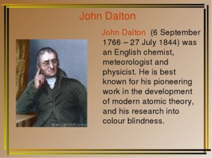 John Dalton John Dalton (6 September 1766 – 27 July 1844) was an English chem
