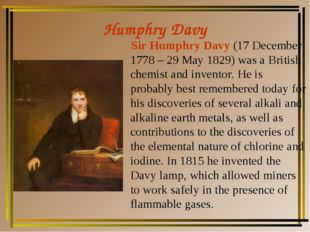 Humphry Davy Sir Humphry Davy (17 December 1778 – 29 May 1829) was a British