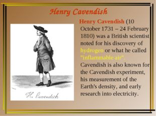 Henry Cavendish Henry Cavendish (10 October 1731 – 24 February 1810) was a Br
