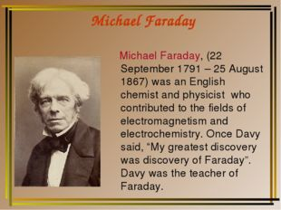 Michael Faraday Michael Faraday, (22 September 1791 – 25 August 1867) was an