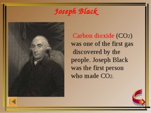 Joseph Black Carbon dioxide (CO2) was one of the first gas discovered by the