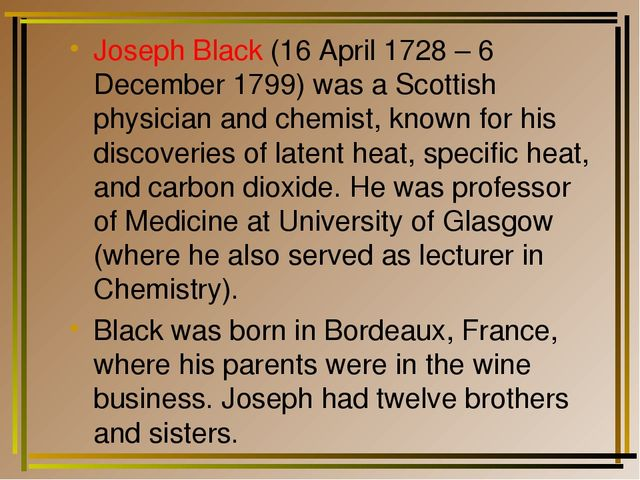 Joseph Black (16 April 1728 – 6 December 1799) was a Scottish physician and c...