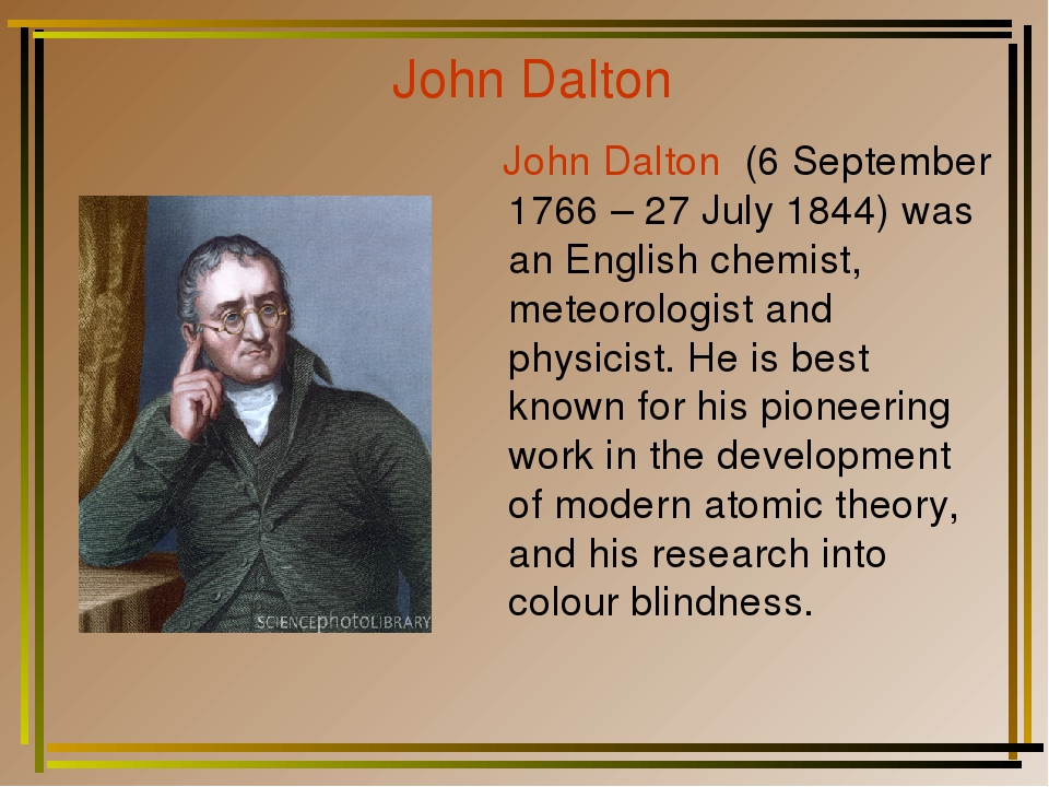 John Dalton John Dalton (6 September 1766 – 27 July 1844) was an English chem...