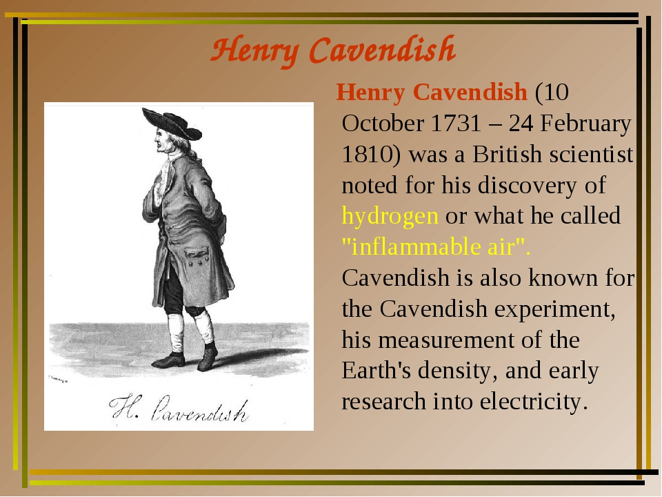 Henry Cavendish Henry Cavendish (10 October 1731 – 24 February 1810) was a Br...