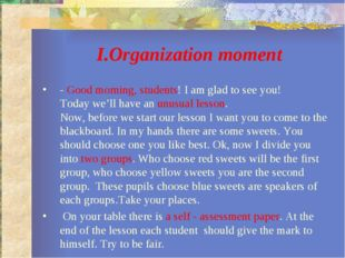 І.Organization moment - Good morning, students! I am glad to see you! Today