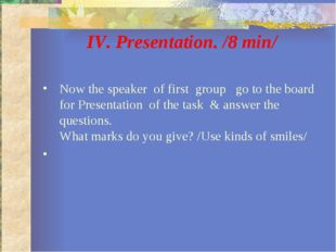 IV. Presentation. /8 min/ Now the speaker of first group go to the board for