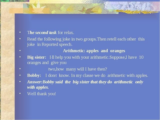 The second task for relax. Read the following joke in two groups.Then retell...