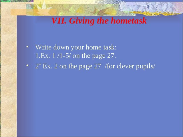 VII. Giving the hometask Write down your home task: 1.Ex. 1 /1-5/ on the page...