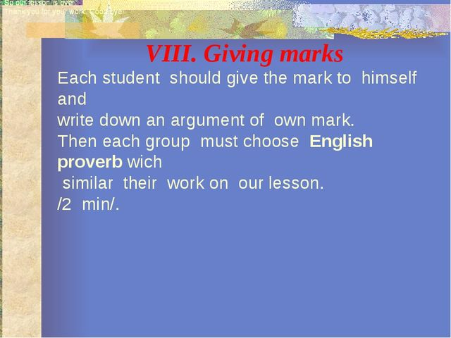 VIII. Giving marks Each student should give the mark to himself and write dow...