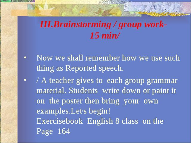 III.Brainstorming / group work- 15 min/ Now we shall remember how we use such...