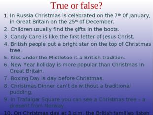 True or false? 1. In Russia Christmas is celebrated on the 7th 0f January, in