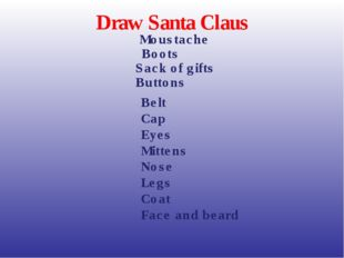 Draw Santa Claus Moustache Boots Sack of gifts Buttons Belt Cap Eyes Mittens