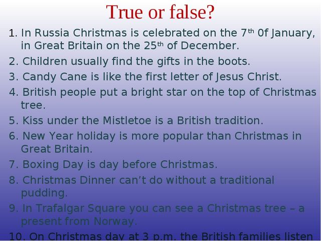 True or false? 1. In Russia Christmas is celebrated on the 7th 0f January, in...